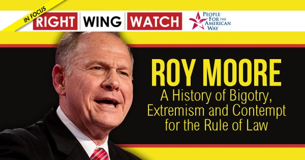 NEW REPORT! Roy Moore: A History of Bigotry, Extremism and Contempt for the Rule of Law