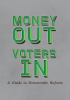 Image for Money Out, Voters In: A Guide to Democratic Reform