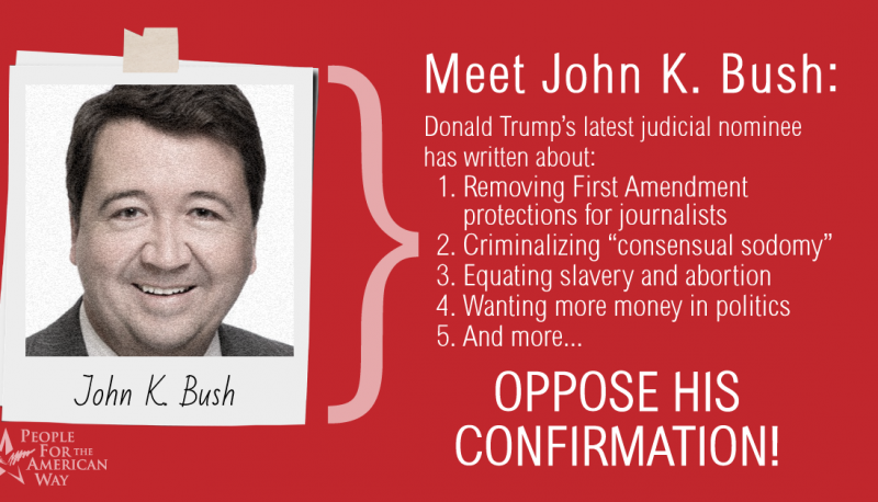 John K. Bush Should Not be Confirmed to the 6th Circuit