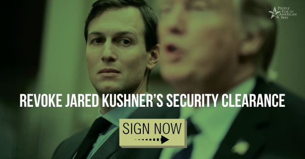 Petition: Revoke Jared Kushner's Security Clearance Immediately