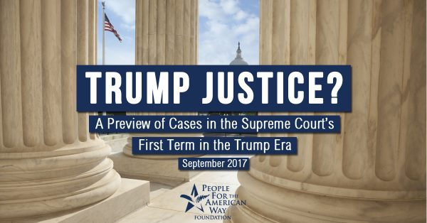 Trump Justice? A Preview of Cases in the Supreme Court's First Term in the Trump Era