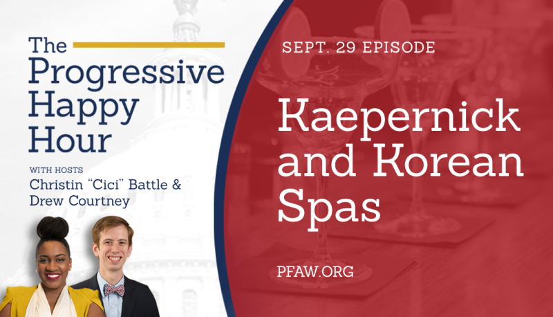 The Progressive Happy Hour: Kaepernick and Korean Spas