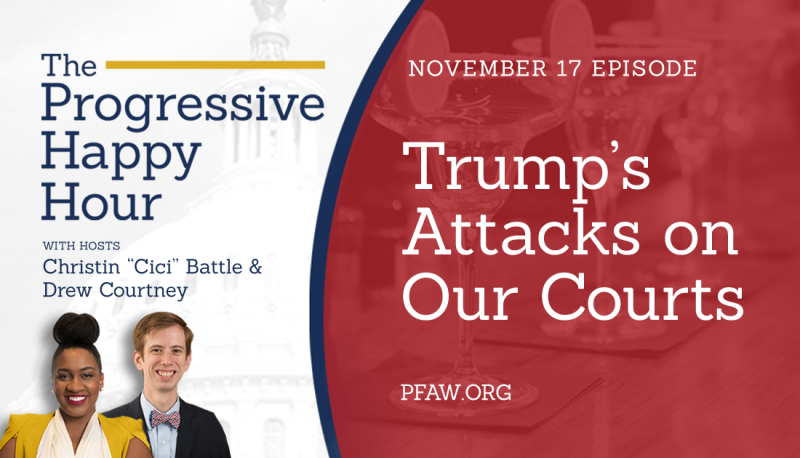 Image for The Progressive Happy Hour: Trump's Attacks on Our Courts
