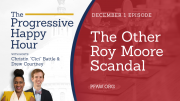 The Progressive Happy Hour: The Other Roy Moore Scandal