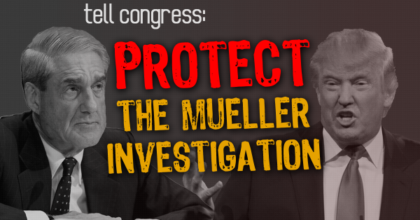 Support legislation to protect Special Counsel Mueller from Trump!