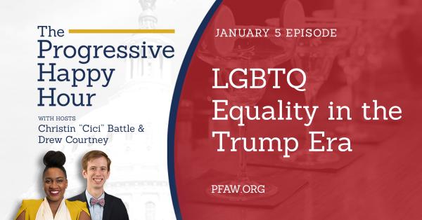Progressive Happy Hour: LGBTQ Equality in the Trump Era