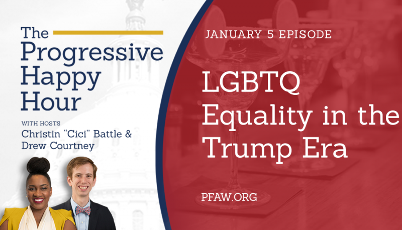 Progressive Happy Hour: LGBTQ Equality in the Trump Era