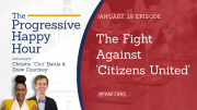 The Progressive Happy Hour: The Fight Against 'Citizens United'