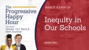 The Progressive Happy Hour: Inequity in Our Schools