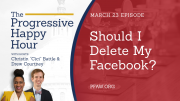 The Progressive Happy Hour: Should I Delete My Facebook?