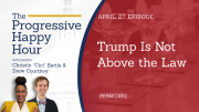 The Progressive Happy Hour: Trump Is Not Above the Law