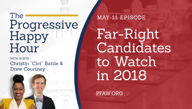 Image for The Progressive Happy Hour: Far-Right Candidates to Watch in 2018