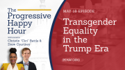 The Progressive Happy Hour: Transgender Equality in the Trump Era
