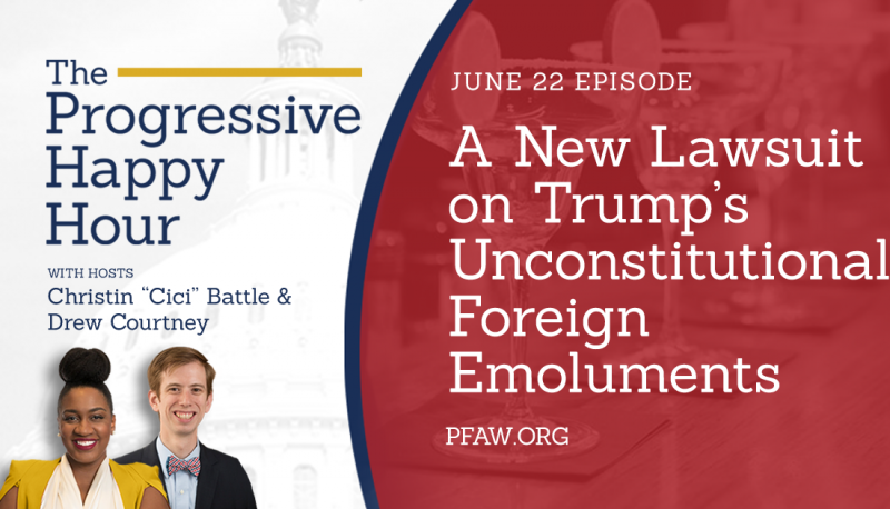 Image for The Progressive Happy Hour: A New Lawsuit on Trump's Unconstitutional Foreign Emoluments