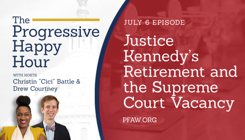 Image for The Progressive Happy Hour: Justice Kennedy's Retirement and the Supreme Court Vacancy