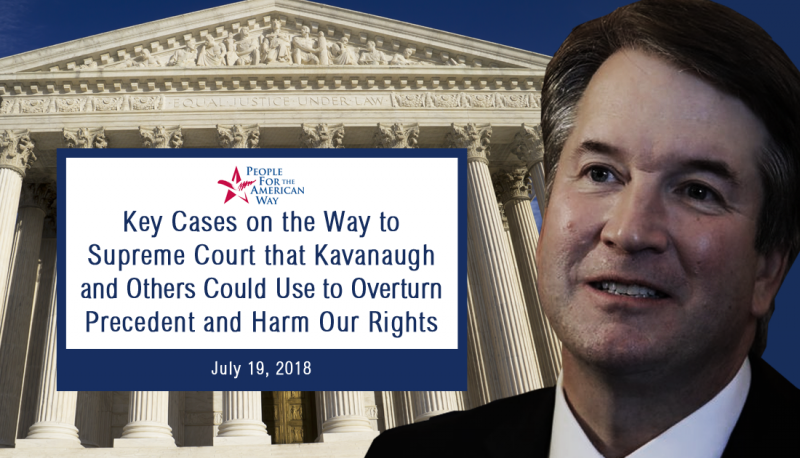 Image for Key Cases on the Way to Supreme Court that Kavanaugh and Others Could Use to Overturn Precedent and Harm Our Rights