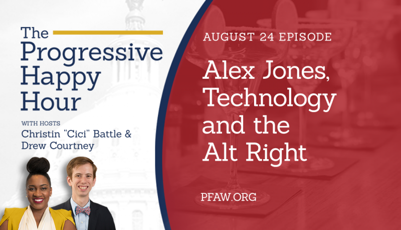 Image for The Progressive Happy Hour: Alex Jones, Technology and the Alt Right