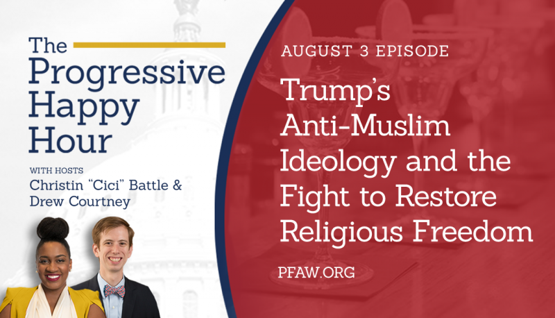 Image for The Progressive Happy Hour: Trump's Anti-Muslim Ideology and the Fight to Restore Religious Freedom
