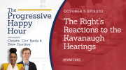The Progressive Happy Hour: The Right's Reaction to the Kavanaugh Hearings