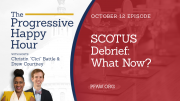The Progressive Happy Hour SCOTUS Debrief: What Now?