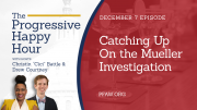 The Progressive Happy Hour: Catching Up On the Mueller Investigation