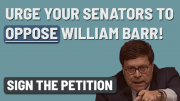 Tell the Senate: Oppose William Barr as Attorney General!