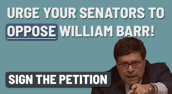 PETITION: Oppose William Barr as Attorney General