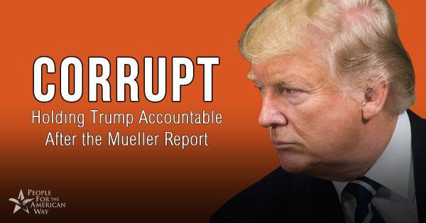 Holding Trump Accountable for Corruption After Mueller Report | Edit Memo