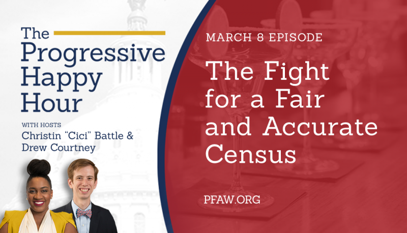 The Progressive Happy Hour: The Fight for a Fair and Accurate Census