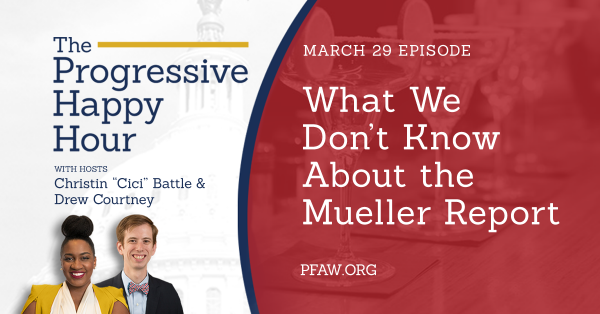 The Progressive Happy Hour: What We Don't Know About Mueller's Report