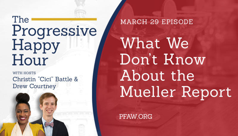 Image for The Progressive Happy Hour: What We Don't Know About Mueller's Report