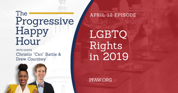 The Progressive Happy Hour: LGBTQ Rights in 2019