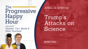 The Progressive Happy Hour: Trump's Attacks on Science