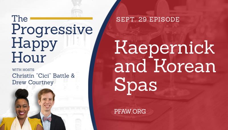 The Progressive Happy Hour: Kaepernick and Korean Spas