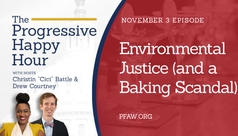 The Progressive Happy Hour: Environmental Justice (and a Baking Scandal)