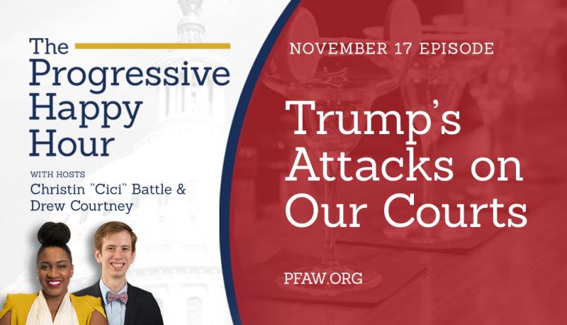 The Progressive Happy Hour: Trump's Attacks on Our Courts