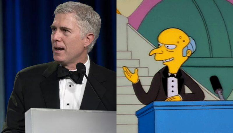 Neil Gorsuch Channels His Inner Mr. Burns