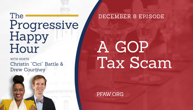 The Progressive Happy Hour: A GOP Tax Scam