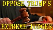 Tell the Senate: No More Extreme Trump Judges!