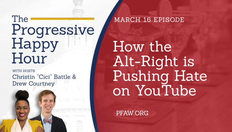 Image for The Progressive Happy Hour: How the Alt-Right is Pushing Hate on YouTube