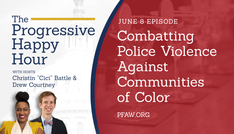 The Progressive Happy Hour: Combatting Police Violence Against Communities of Color