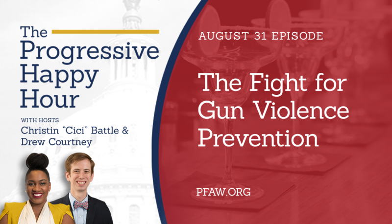 The Progressive Happy Hour: The Fight for Gun Violence Prevention
