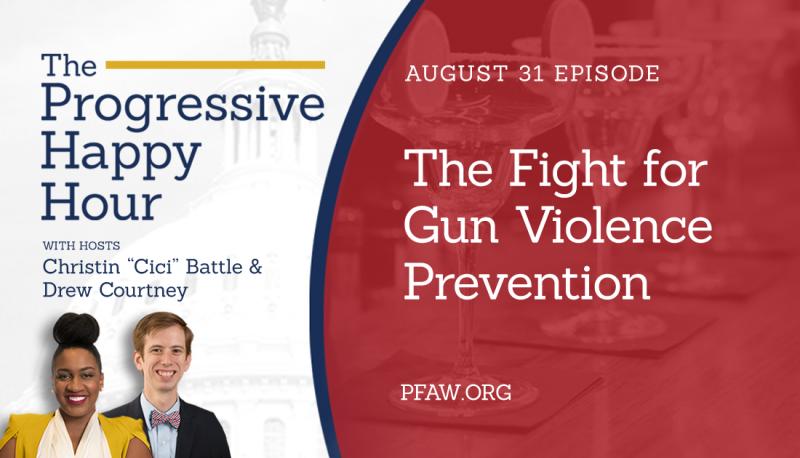 The Progressive Happy Hour: The Fight for Gun Violence Prevention