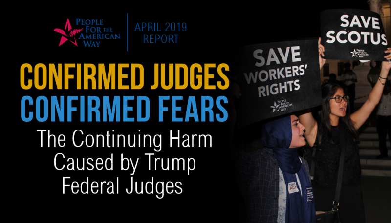 Confirmed Judges, Confirmed Fears: The Continuing Harm Caused by  Confirmed Trump Federal Judges