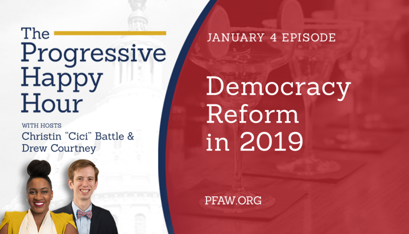 The Progressive Happy Hour: Democracy Reform in 2019