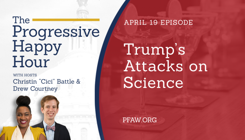 Image for The Progressive Happy Hour: Trump's Attacks on Science
