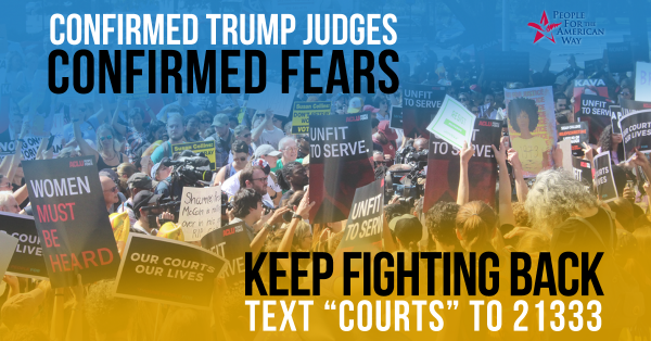 Toolkit for Activists: Confirmed Judges, Confirmed Fears, Fighting Back