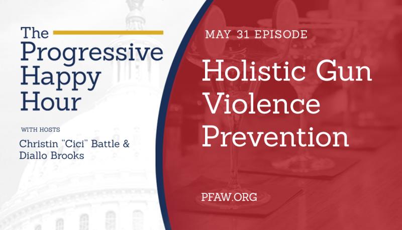 The Progressive Happy Hour: Holistic Gun Violence Prevention