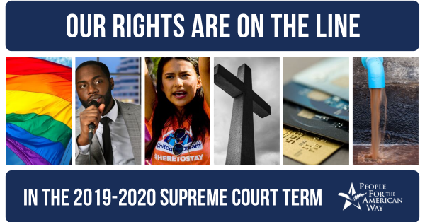 Our Rights Are On the Line in the 2019-2020 SCOTUS Term
