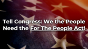 Tell Congress: Pass the For The People Act!
